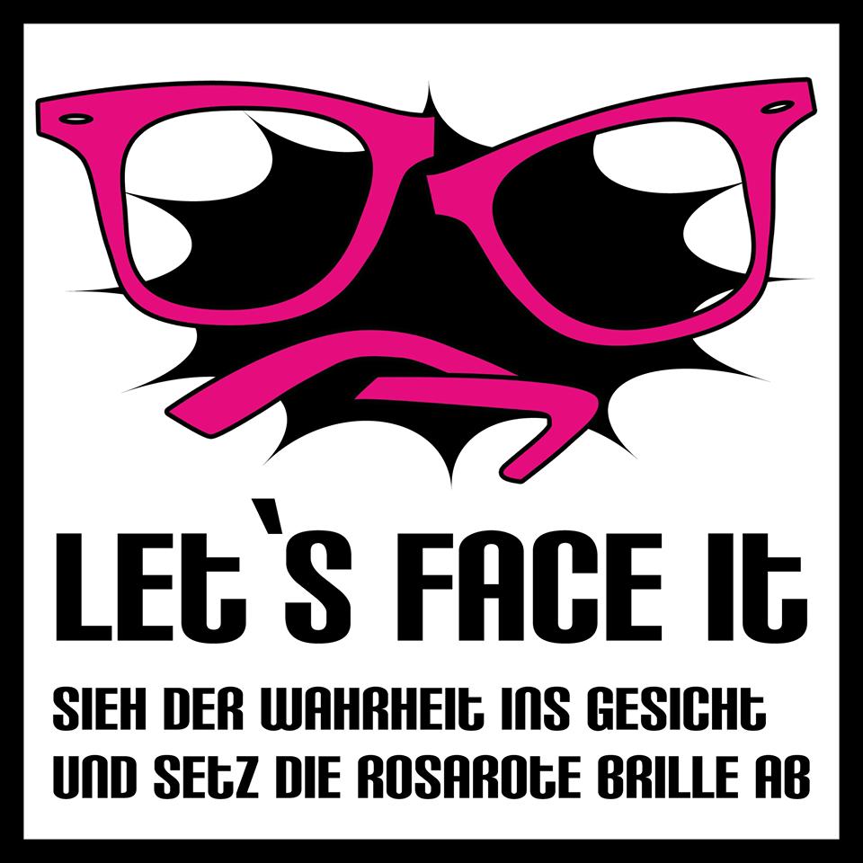Let´s face it - Sieh der Wahrheit ins Gesicht und setz die rosarote Brille ab